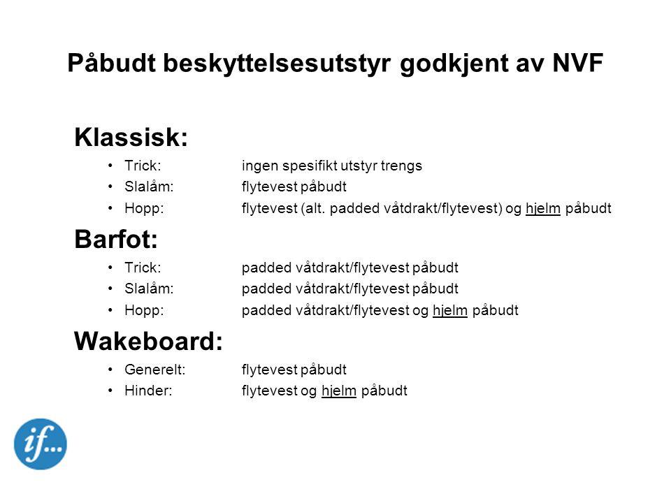Påbudt beskyttelsesutstyr godkjent av NVF Klassisk: •Trick:ingen spesifikt utstyr trengs •Slalåm:flytevest påbudt •Hopp:flytevest (alt.