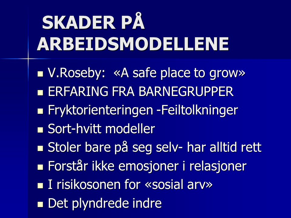 SKADER PÅ ARBEIDSMODELLENE SKADER PÅ ARBEIDSMODELLENE  V.Roseby: «A safe place to grow»  ERFARING FRA BARNEGRUPPER  Fryktorienteringen -Feiltolknin