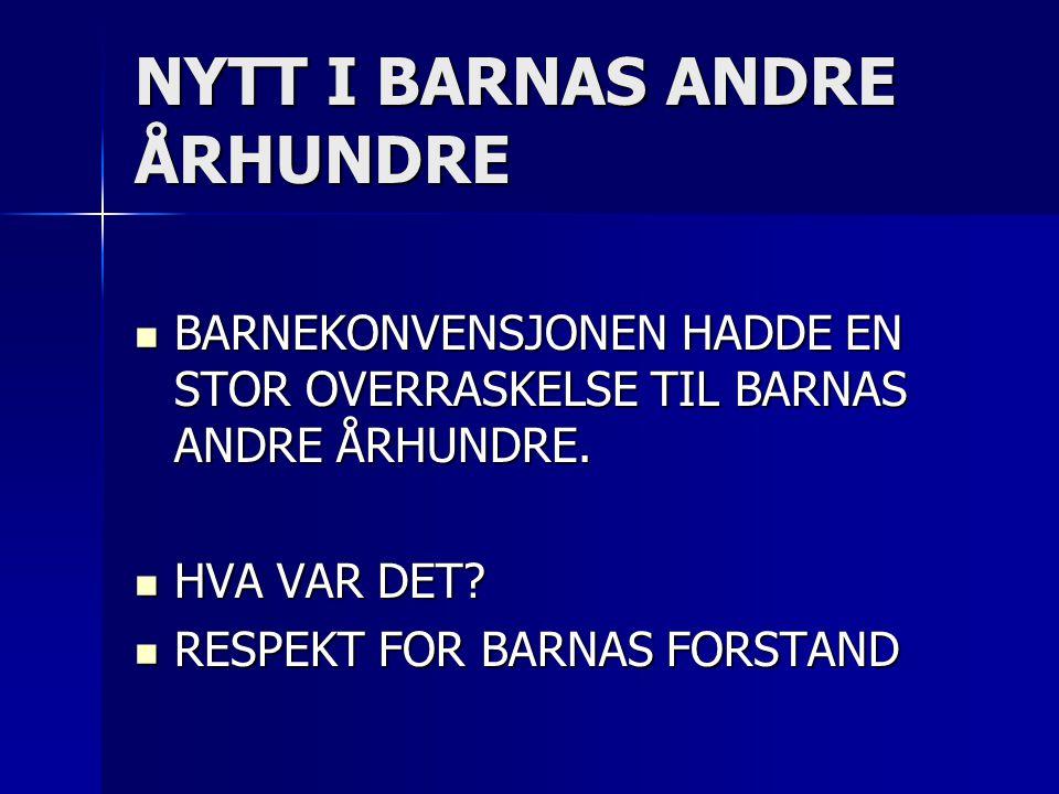 NYTT I BARNAS ANDRE ÅRHUNDRE  BARNEKONVENSJONEN HADDE EN STOR OVERRASKELSE TIL BARNAS ANDRE ÅRHUNDRE.  HVA VAR DET?  RESPEKT FOR BARNAS FORSTAND