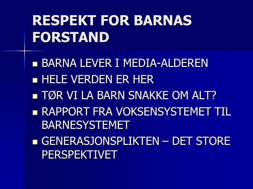 RESPEKT FOR BARNAS FORSTAND  BARNA LEVER I MEDIA-ALDEREN  HELE VERDEN ER HER  TØR VI LA BARN SNAKKE OM ALT?  RAPPORT FRA VOKSENSYSTEMET TIL BARNES