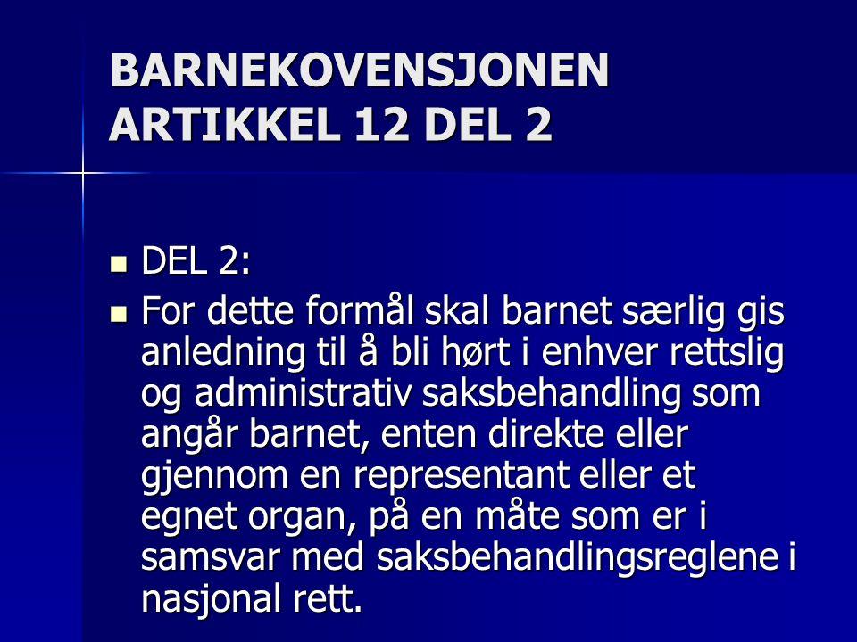 BARNEKOVENSJONEN ARTIKKEL 12 DEL 2  DEL 2:  For dette formål skal barnet særlig gis anledning til å bli hørt i enhver rettslig og administrativ saks