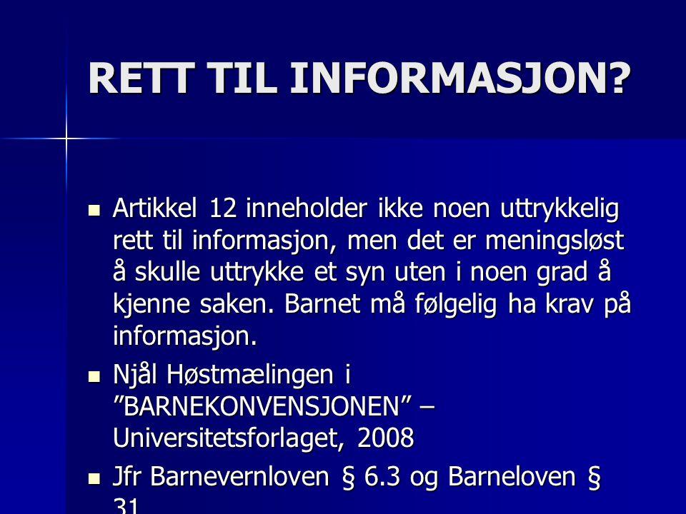 RETT TIL INFORMASJON?  Artikkel 12 inneholder ikke noen uttrykkelig rett til informasjon, men det er meningsløst å skulle uttrykke et syn uten i noen