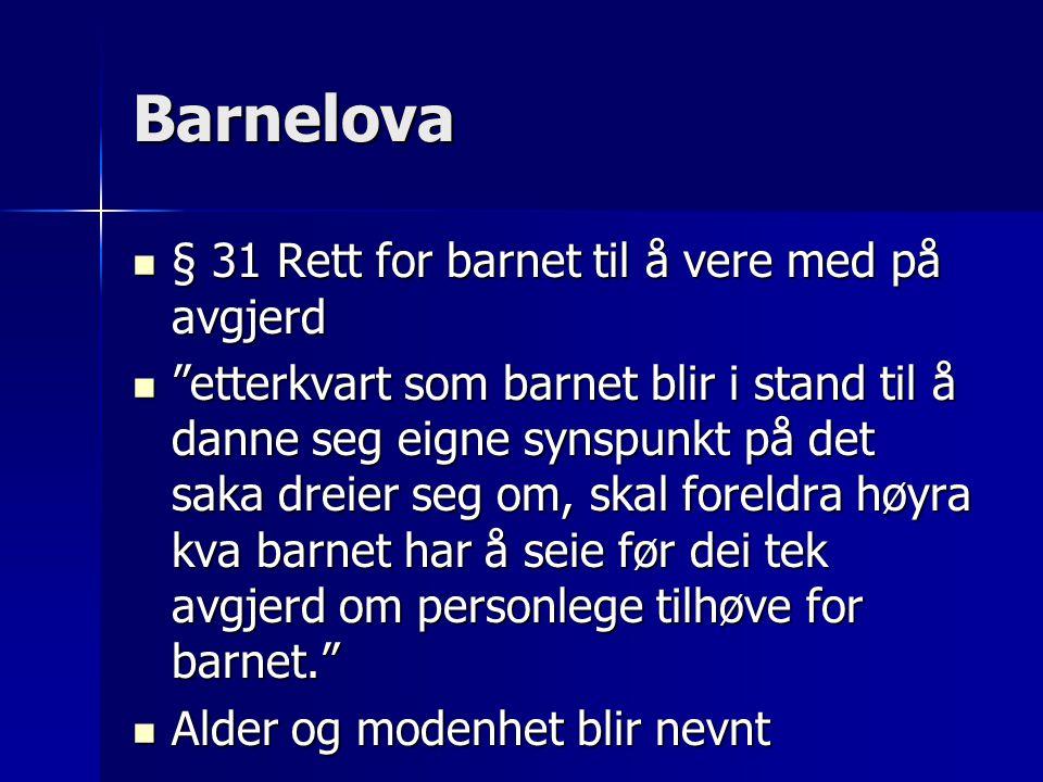 """Barnelova  § 31 Rett for barnet til å vere med på avgjerd  """"etterkvart som barnet blir i stand til å danne seg eigne synspunkt på det saka dreier se"""