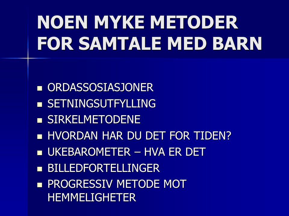 NOEN MYKE METODER FOR SAMTALE MED BARN  ORDASSOSIASJONER  SETNINGSUTFYLLING  SIRKELMETODENE  HVORDAN HAR DU DET FOR TIDEN.