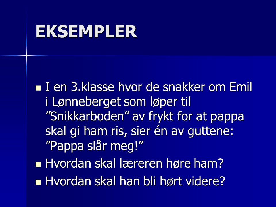 """EKSEMPLER  I en 3.klasse hvor de snakker om Emil i Lønneberget som løper til """"Snikkarboden"""" av frykt for at pappa skal gi ham ris, sier én av guttene"""