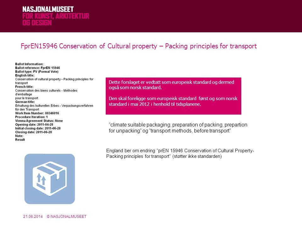 FprEN15946 Conservation of Cultural property – Packing principles for transport 21.06.2014© NASJONALMUSEET Dette forslaget er vedtatt som europeisk standard og dermed ogs å som norsk standard.