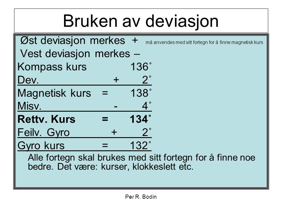 Per R. Bodin Bruken av deviasjon Øst deviasjon merkes + må anvendes med sitt fortegn for å finne magnetisk kurs Vest deviasjon merkes – Kompass kurs 1