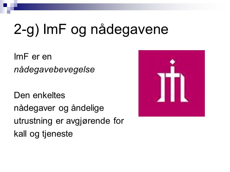 2-g) ImF og nådegavene ImF er en nådegavebevegelse Den enkeltes nådegaver og åndelige utrustning er avgjørende for kall og tjeneste