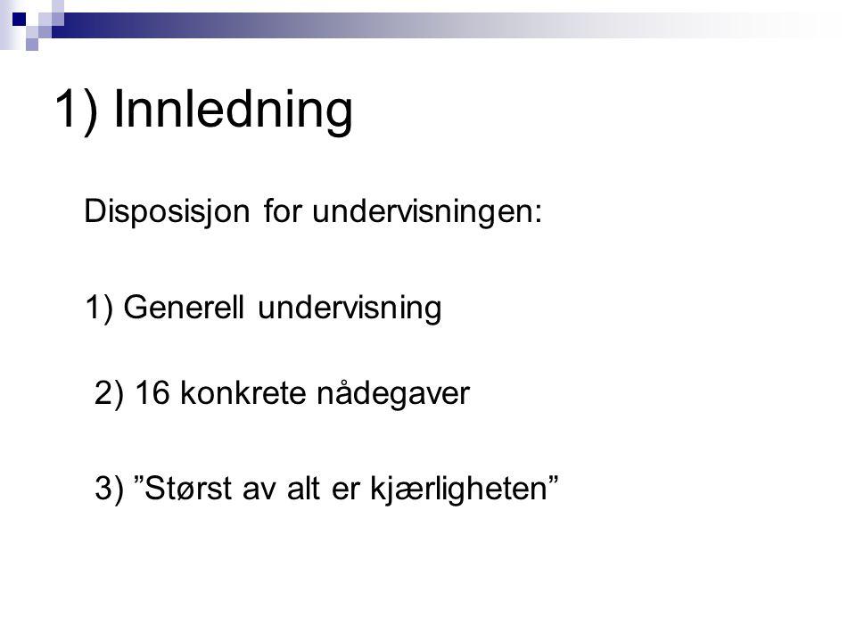 """1) Innledning Disposisjon for undervisningen: 1) Generell undervisning 2) 16 konkrete nådegaver 3) """"Størst av alt er kjærligheten"""""""