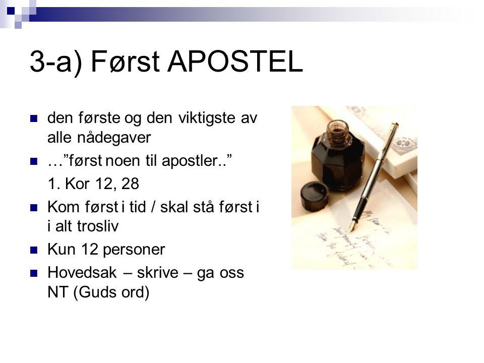 """3-a) Først APOSTEL  den første og den viktigste av alle nådegaver  …""""først noen til apostler.."""" 1. Kor 12, 28  Kom først i tid / skal stå først i i"""
