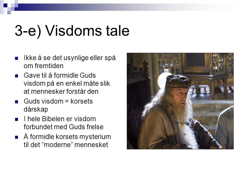 3-e) Visdoms tale  Ikke å se det usynlige eller spå om fremtiden  Gave til å formidle Guds visdom på en enkel måte slik at mennesker forstår den  G