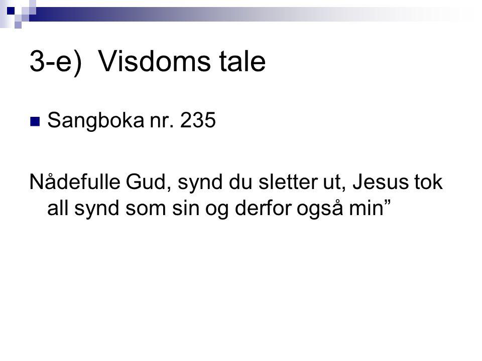 """3-e) Visdoms tale  Sangboka nr. 235 Nådefulle Gud, synd du sletter ut, Jesus tok all synd som sin og derfor også min"""""""