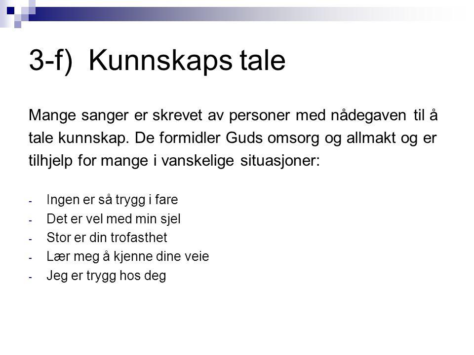 3-f) Kunnskaps tale Mange sanger er skrevet av personer med nådegaven til å tale kunnskap.