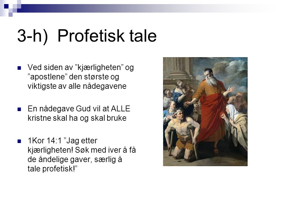 """3-h) Profetisk tale  Ved siden av """"kjærligheten"""" og """"apostlene"""" den største og viktigste av alle nådegavene  En nådegave Gud vil at ALLE kristne ska"""