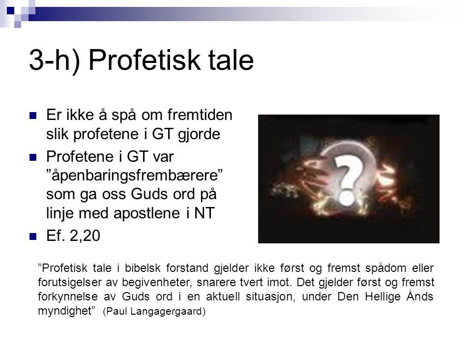 """3-h) Profetisk tale  Er ikke å spå om fremtiden slik profetene i GT gjorde  Profetene i GT var """"åpenbaringsfrembærere"""" som ga oss Guds ord på linje"""