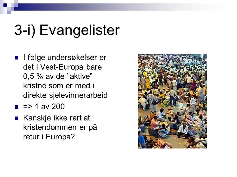 """3-i) Evangelister  I følge undersøkelser er det i Vest-Europa bare 0,5 % av de """"aktive"""" kristne som er med i direkte sjelevinnerarbeid  => 1 av 200"""