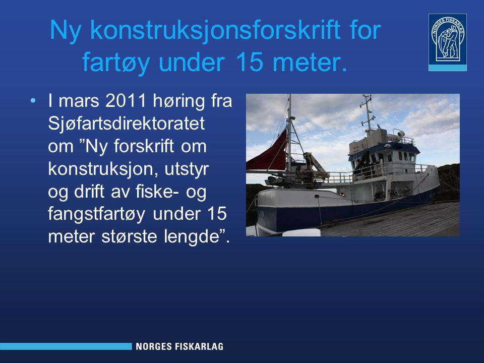 """Ny konstruksjonsforskrift for fartøy under 15 meter. •I mars 2011 høring fra Sjøfartsdirektoratet om """"Ny forskrift om konstruksjon, utstyr og drift av"""