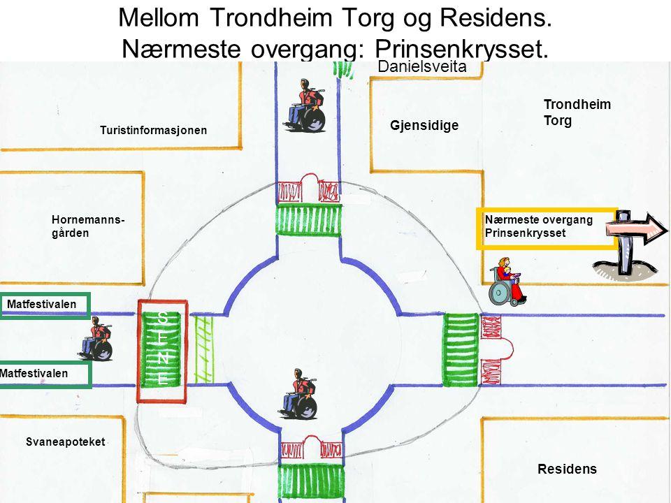Mellom Trondheim Torg og Residens. Nærmeste overgang: Prinsenkrysset. Turistinformasjonen Hornemanns- gården Svaneapoteket Trondheim Torg Residens Nær