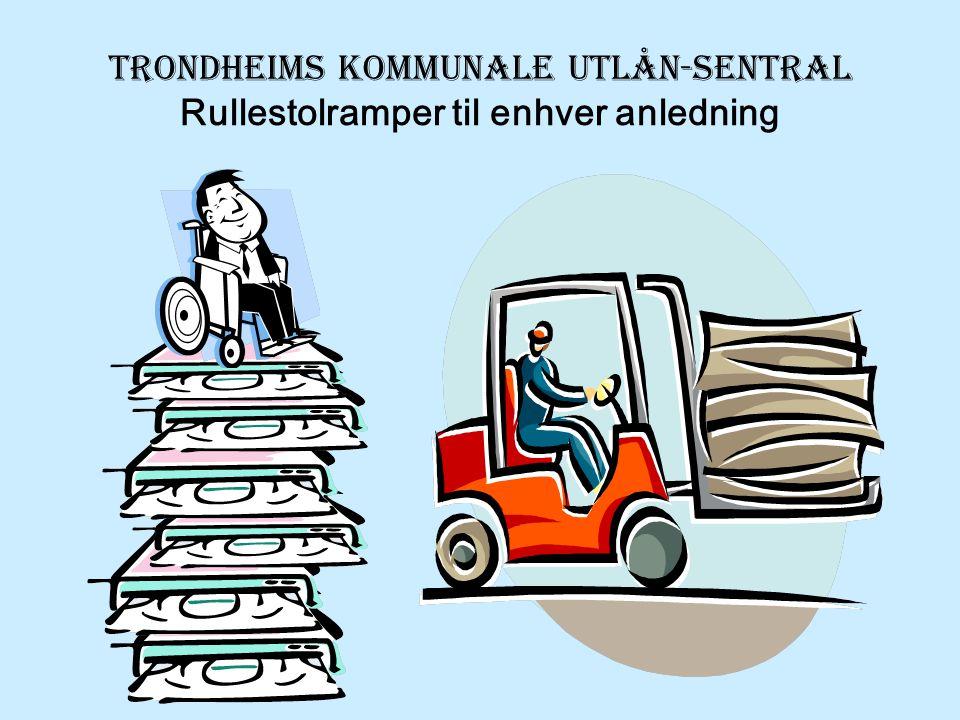 TRONDHEIMS KOMMUNALE utlån-SENTRAL Rullestolramper til enhver anledning