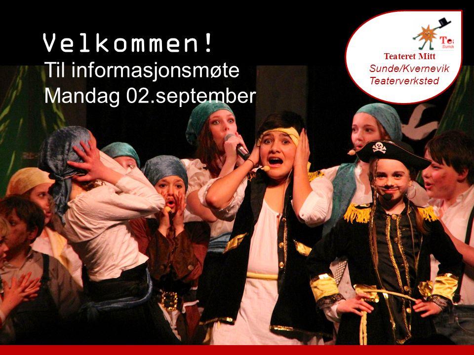 Velkommen! Teateret Mitt Sunde/Kvernevik Teaterverksted Til informasjonsmøte Mandag 02.september