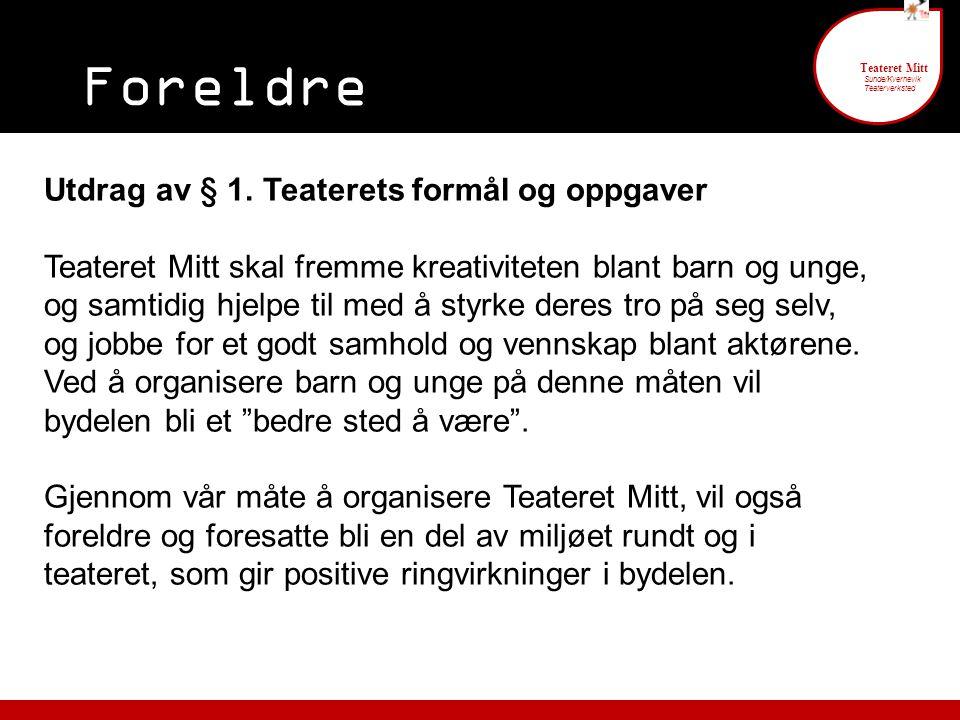 Foreldre engasjement 6 Teateret Mitt Sunde/Kvernevik Teaterverksted § 1. Teaterets formål og oppgaver Utdrag av § 1. Teaterets formål og oppgaver Teat