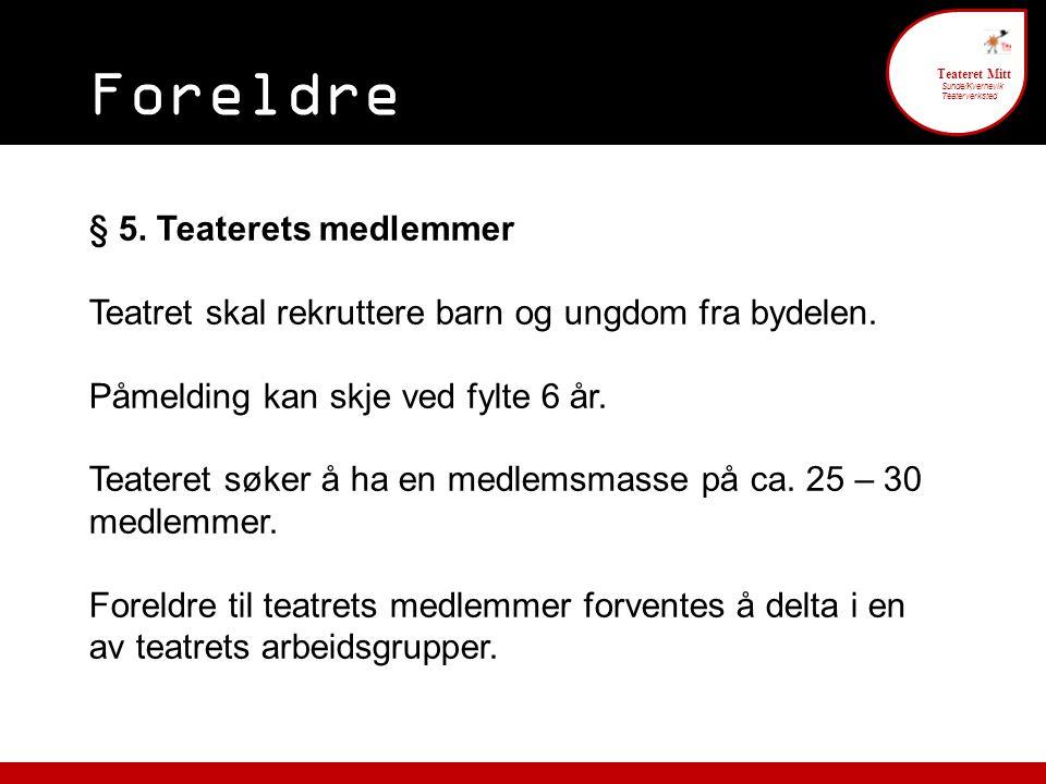 Foreldre engasjement 6 Teateret Mitt Sunde/Kvernevik Teaterverksted § 5. Teaterets medlemmer Teatret skal rekruttere barn og ungdom fra bydelen. Påmel