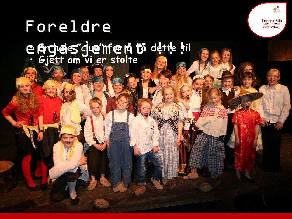 Foreldre engasjement 6 Teateret Mitt Sunde/Kvernevik Teaterverksted Det forventes at foreldre bidrar for å få til dette.