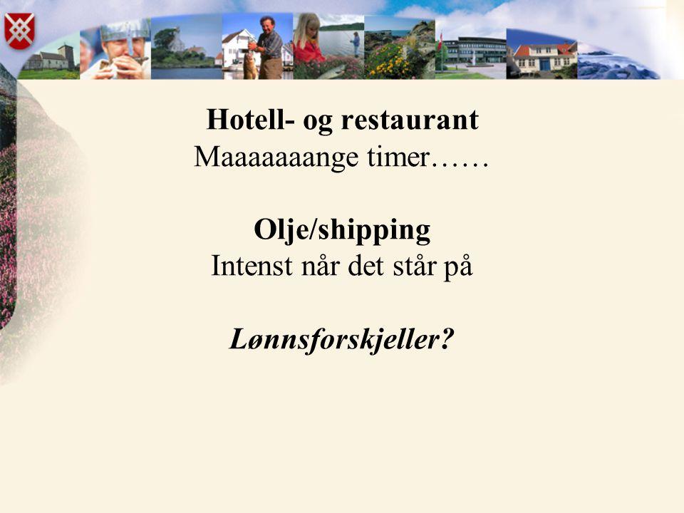 Hotell- og restaurant Maaaaaaange timer…… Olje/shipping Intenst når det står på Lønnsforskjeller?