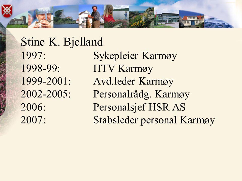 Stine K. Bjelland 1997:Sykepleier Karmøy 1998-99: HTV Karmøy 1999-2001:Avd.leder Karmøy 2002-2005:Personalrådg. Karmøy 2006:Personalsjef HSR AS 2007:S