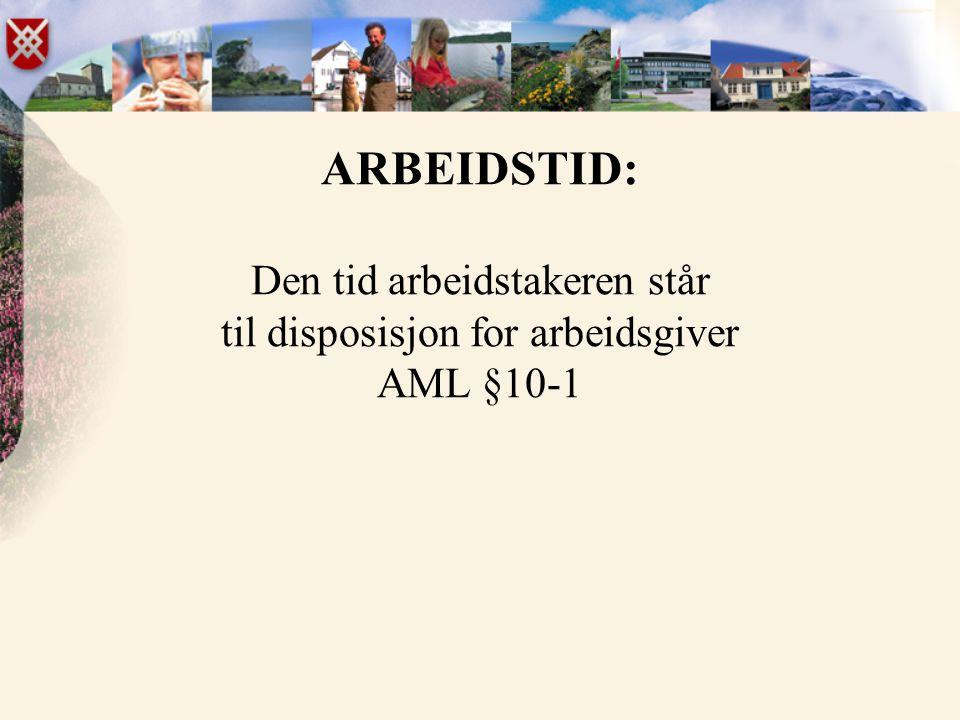ARBEIDSTID: Den tid arbeidstakeren står til disposisjon for arbeidsgiver AML §10-1
