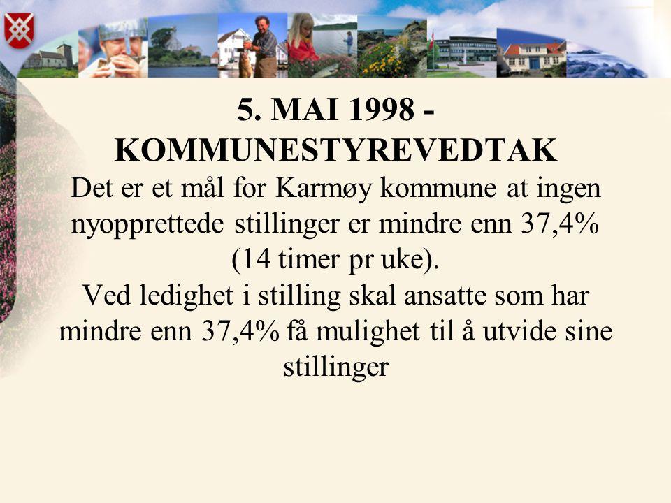 5. MAI 1998 - KOMMUNESTYREVEDTAK Det er et mål for Karmøy kommune at ingen nyopprettede stillinger er mindre enn 37,4% (14 timer pr uke). Ved ledighet
