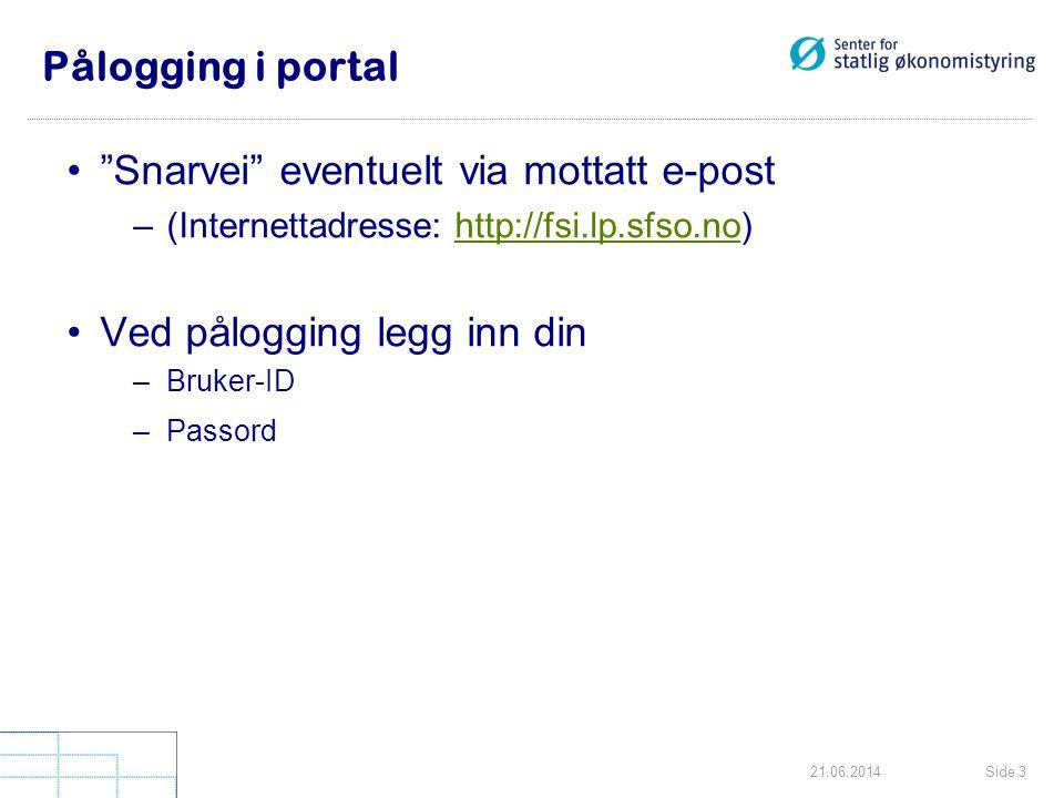 """Side 321.06.2014 Pålogging i portal •""""Snarvei"""" eventuelt via mottatt e-post –(Internettadresse: http://fsi.lp.sfso.no)http://fsi.lp.sfso.no •Ved pålog"""
