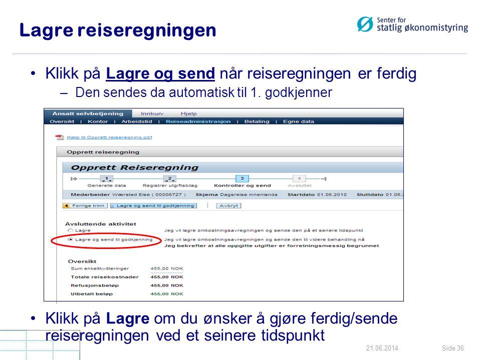 Side 3621.06.2014 Lagre reiseregningen •Klikk på Lagre og send når reiseregningen er ferdig –Den sendes da automatisk til 1. godkjenner •Klikk på Lagr
