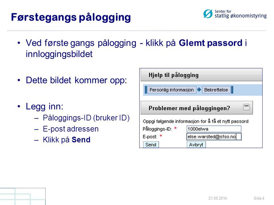 Side 421.06.2014 Førstegangs pålogging •Ved første gangs pålogging - klikk på Glemt passord i innloggingsbildet •Dette bildet kommer opp: •Legg inn: –