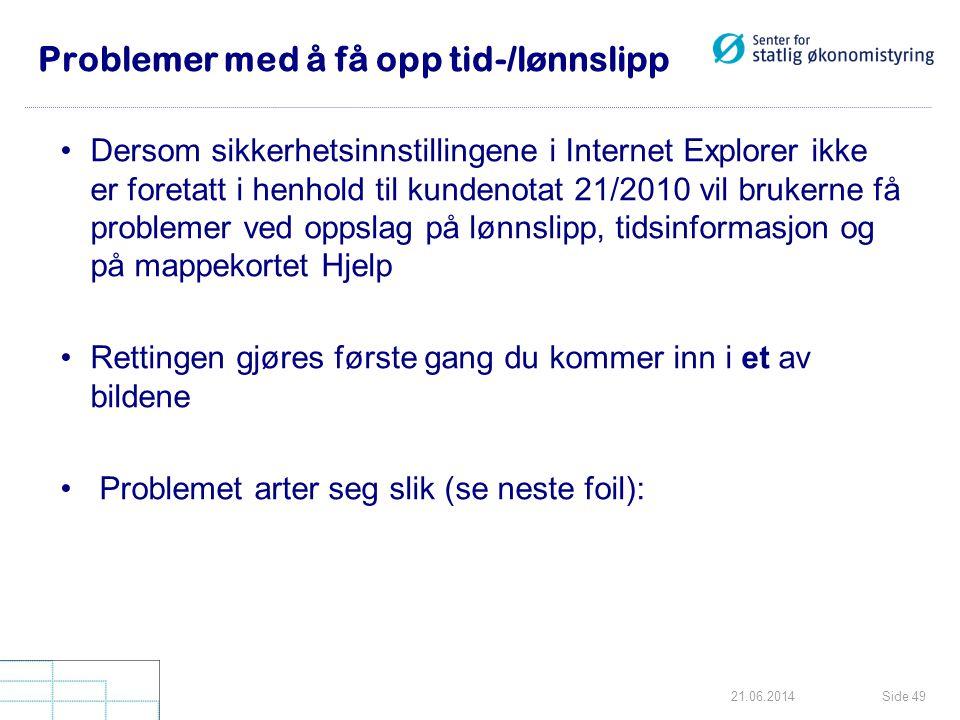 Side 4921.06.2014 Problemer med å få opp tid-/lønnslipp •Dersom sikkerhetsinnstillingene i Internet Explorer ikke er foretatt i henhold til kundenotat