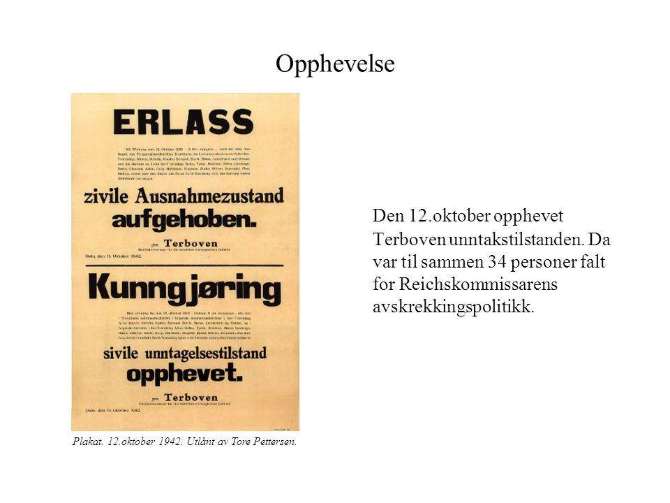Opphevelse Den 12.oktober opphevet Terboven unntakstilstanden. Da var til sammen 34 personer falt for Reichskommissarens avskrekkingspolitikk. Plakat.
