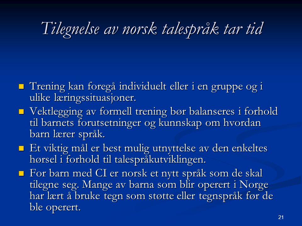21 Tilegnelse av norsk talespråk tar tid  Trening kan foregå individuelt eller i en gruppe og i ulike læringssituasjoner.  Vektlegging av formell tr