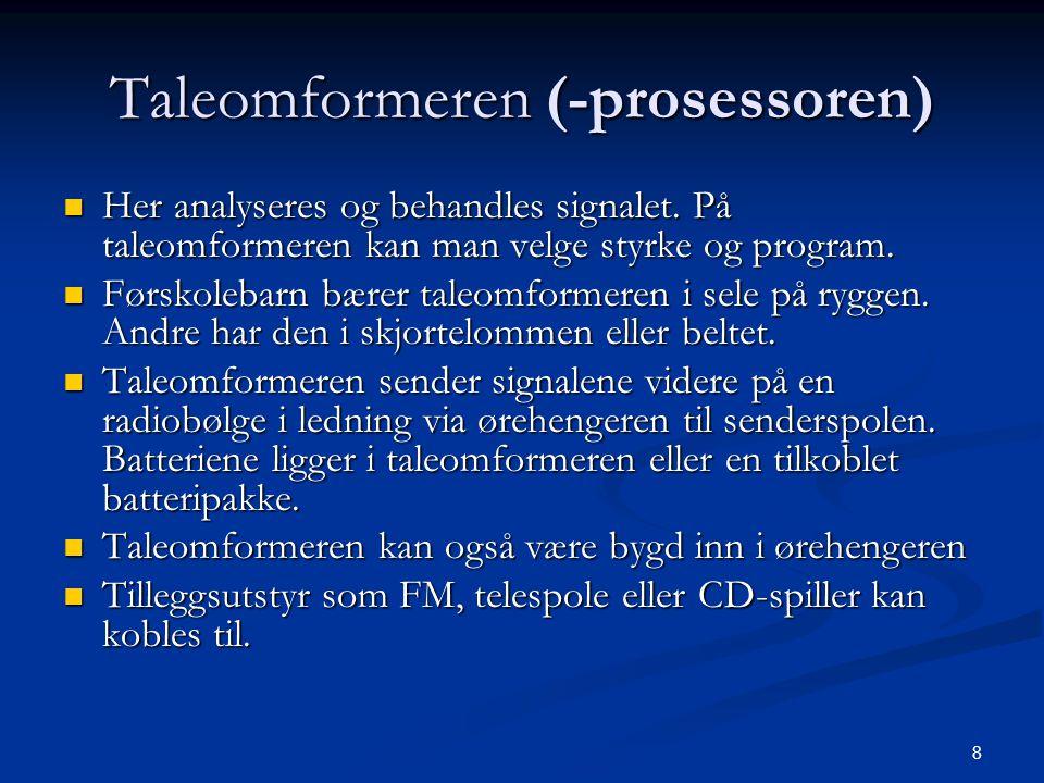 8 Taleomformeren (-prosessoren)  Her analyseres og behandles signalet. På taleomformeren kan man velge styrke og program.  Førskolebarn bærer taleom