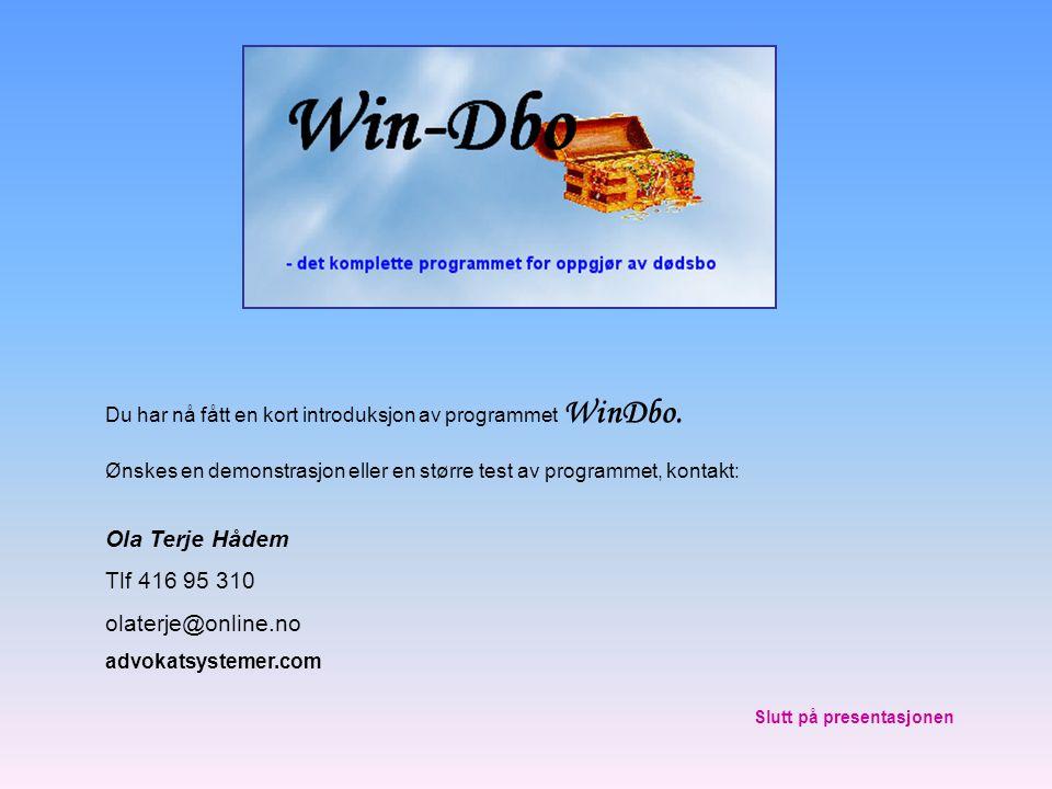 Du har nå fått en kort introduksjon av programmet WinDbo. Ønskes en demonstrasjon eller en større test av programmet, kontakt: Ola Terje Hådem Tlf 416