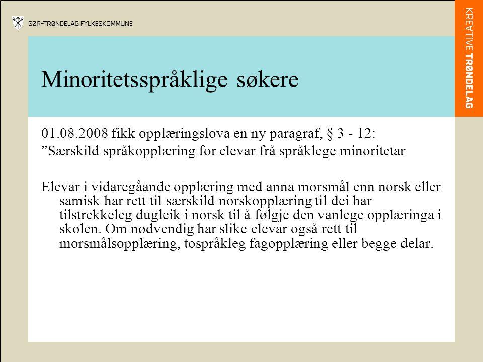 Minoritetsspråklige søkere 01.08.2008 fikk opplæringslova en ny paragraf, § 3 - 12: Særskild språkopplæring for elevar frå språklege minoritetar Elevar i vidaregåande opplæring med anna morsmål enn norsk eller samisk har rett til særskild norskopplæring til dei har tilstrekkeleg dugleik i norsk til å følgje den vanlege opplæringa i skolen.