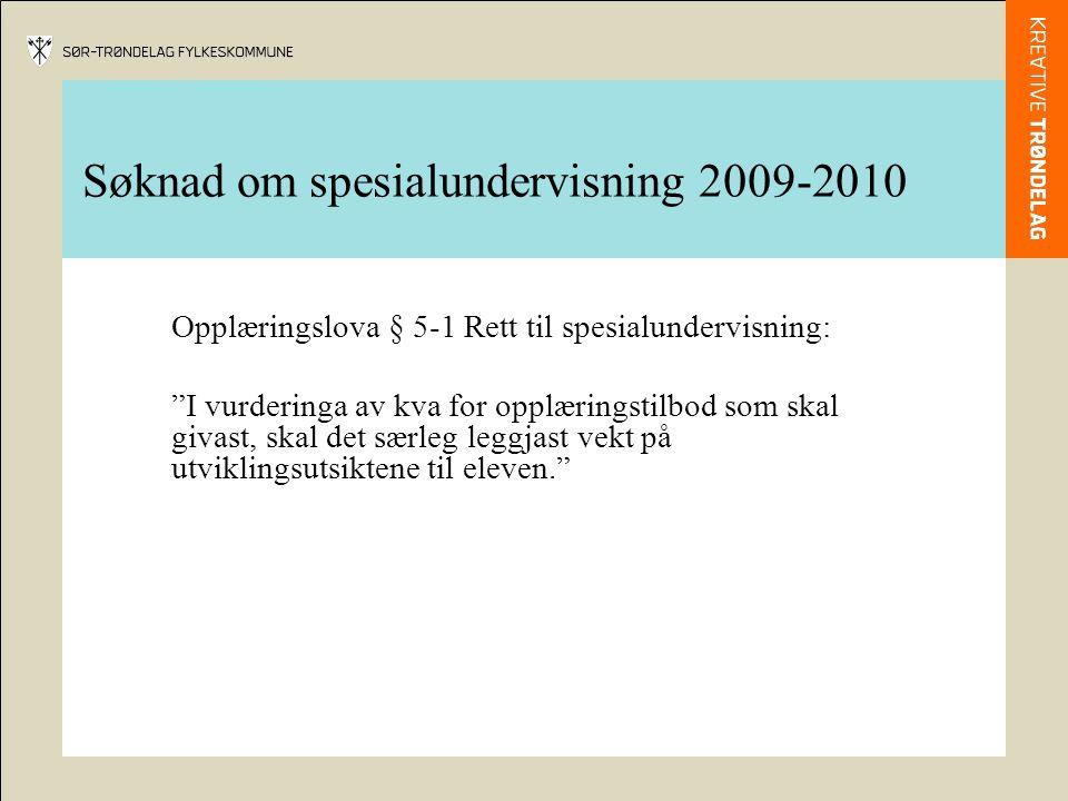 Søknad om spesialundervisning 2009-2010 Opplæringslova § 5-1 Rett til spesialundervisning: I vurderinga av kva for opplæringstilbod som skal givast, skal det særleg leggjast vekt på utviklingsutsiktene til eleven.