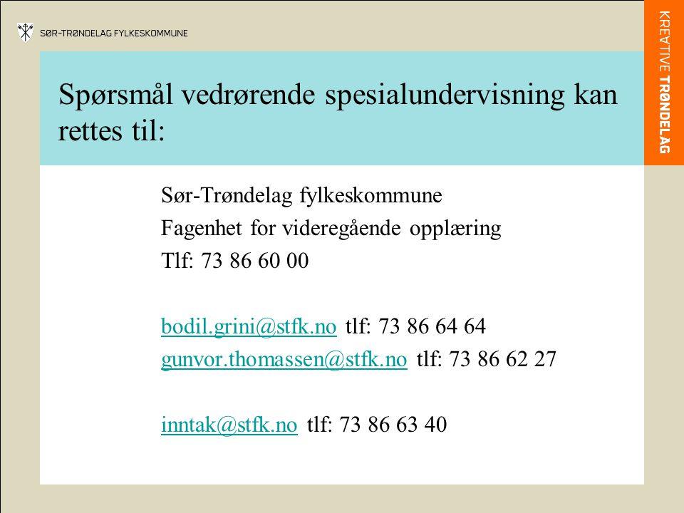 Spørsmål vedrørende spesialundervisning kan rettes til: Sør-Trøndelag fylkeskommune Fagenhet for videregående opplæring Tlf: 73 86 60 00 bodil.grini@stfk.nobodil.grini@stfk.no tlf: 73 86 64 64 gunvor.thomassen@stfk.nogunvor.thomassen@stfk.no tlf: 73 86 62 27 inntak@stfk.noinntak@stfk.no tlf: 73 86 63 40