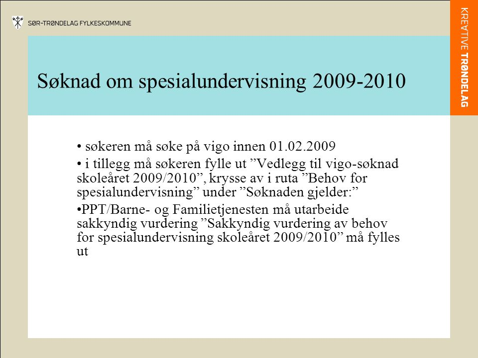 Det vil også i inntaket 2009/2010 være konkurranseprinsippet som gjelder Søknad om spesialundervisning 2009-2010