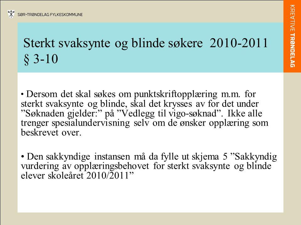 Sterkt svaksynte og blinde søkere 2010-2011 § 3-10 • Dersom det skal søkes om punktskriftopplæring m.m. for sterkt svaksynte og blinde, skal det kryss