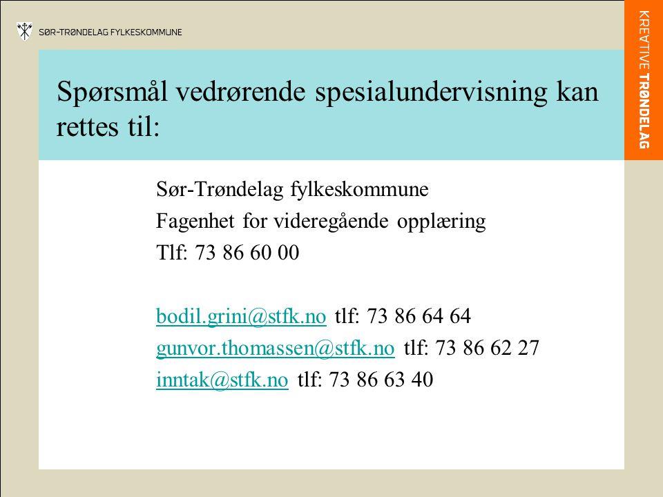 Spørsmål vedrørende spesialundervisning kan rettes til: Sør-Trøndelag fylkeskommune Fagenhet for videregående opplæring Tlf: 73 86 60 00 bodil.grini@s