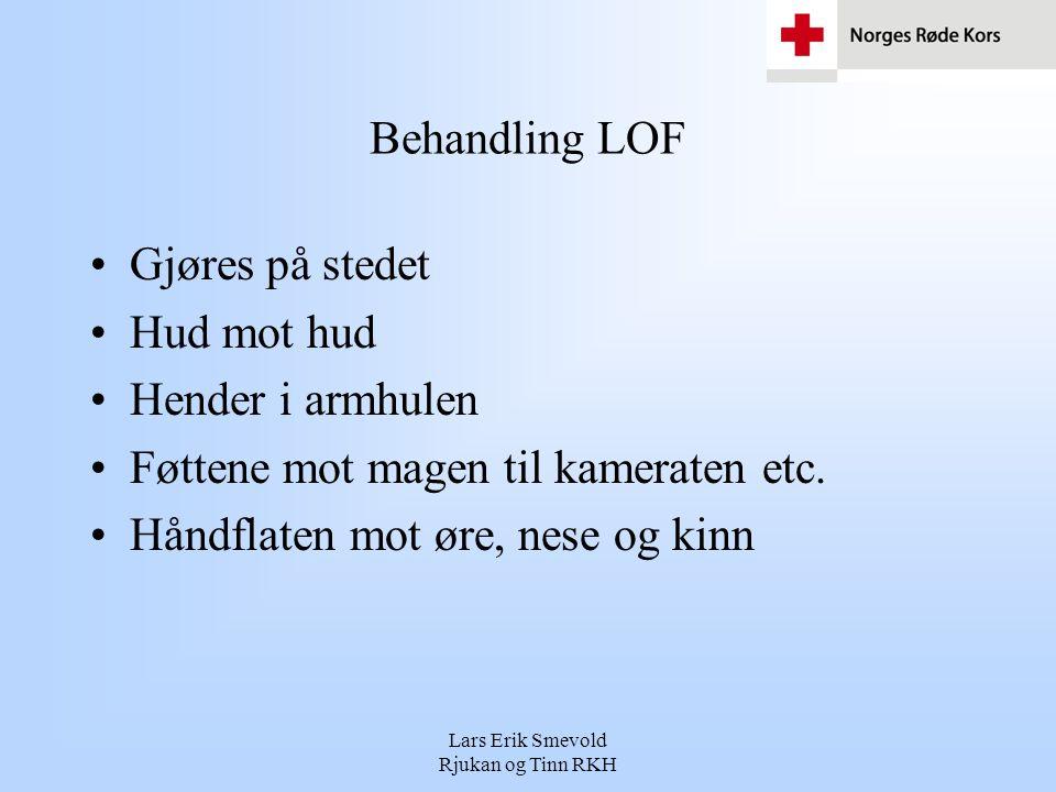 Lars Erik Smevold Rjukan og Tinn RKH Behandling LOF •Gjøres på stedet •Hud mot hud •Hender i armhulen •Føttene mot magen til kameraten etc. •Håndflate