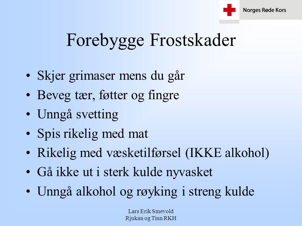 Lars Erik Smevold Rjukan og Tinn RKH Forebygge Frostskader •Skjer grimaser mens du går •Beveg tær, føtter og fingre •Unngå svetting •Spis rikelig med