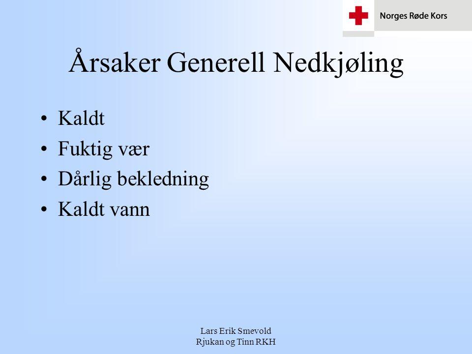 Lars Erik Smevold Rjukan og Tinn RKH Årsaker Generell Nedkjøling •Kaldt •Fuktig vær •Dårlig bekledning •Kaldt vann