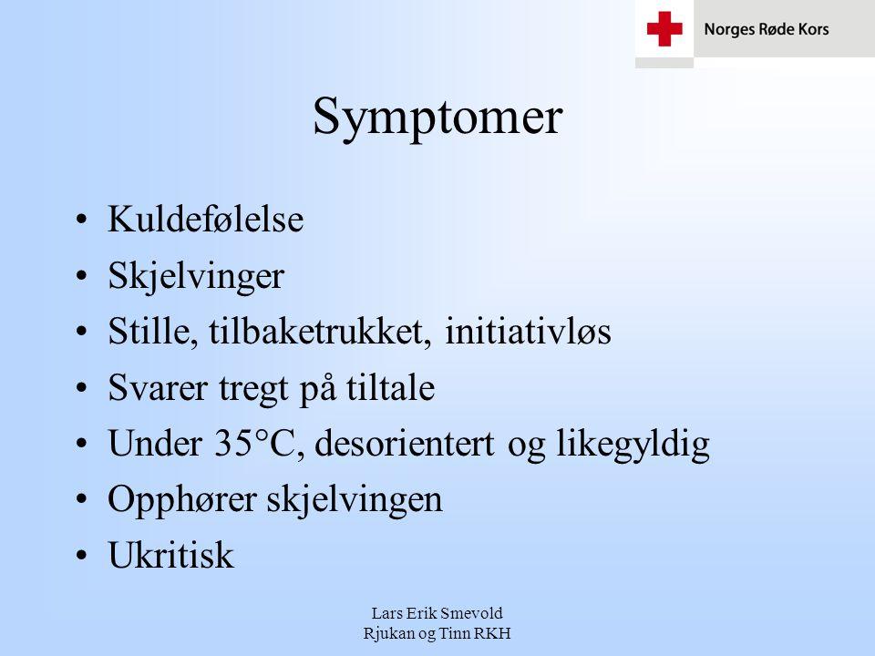 Lars Erik Smevold Rjukan og Tinn RKH Symptomer •Kuldefølelse •Skjelvinger •Stille, tilbaketrukket, initiativløs •Svarer tregt på tiltale •Under 35°C,