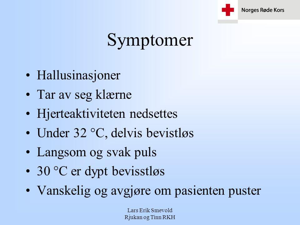 Lars Erik Smevold Rjukan og Tinn RKH Symptomer •Hallusinasjoner •Tar av seg klærne •Hjerteaktiviteten nedsettes •Under 32 °C, delvis bevistløs •Langso